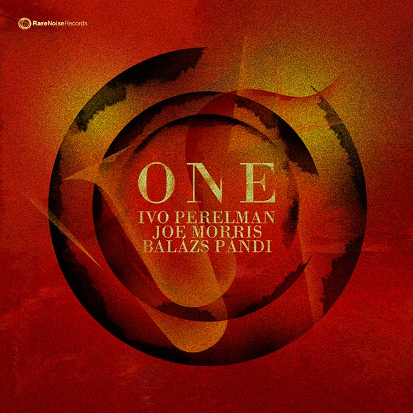 ONE by Ivo Perelman, Joe Morris and Balazs Pandi is now available! 6