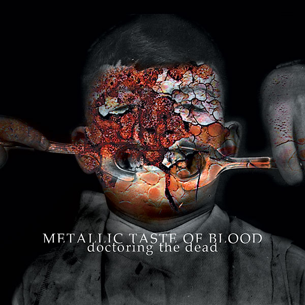 Metallic Taste Of Blood's Doctoring The Dead now available in all Formats! 1